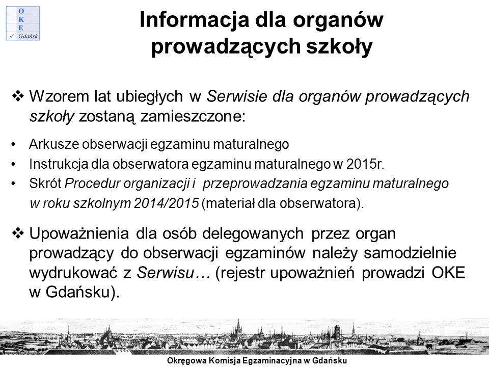 Okręgowa Komisja Egzaminacyjna w Gdańsku Informacja dla organów prowadzących szkoły  Wzorem lat ubiegłych w Serwisie dla organów prowadzących szkoły