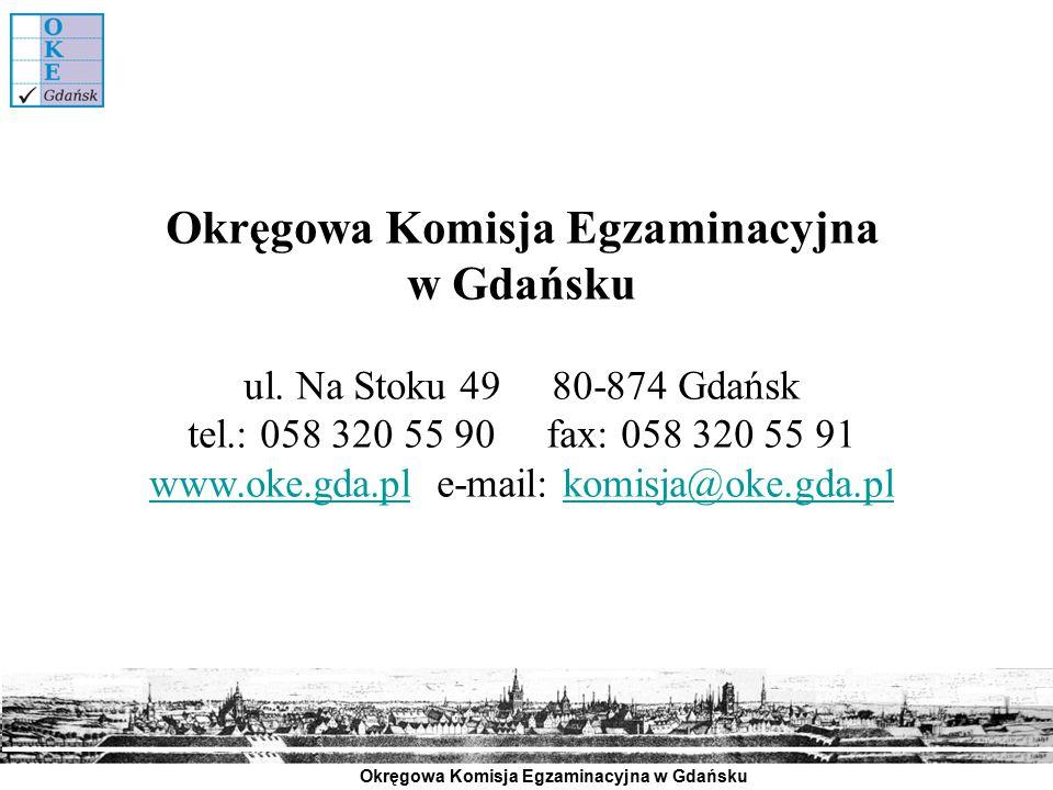 Okręgowa Komisja Egzaminacyjna w Gdańsku Okręgowa Komisja Egzaminacyjna w Gdańsku ul. Na Stoku 49 80-874 Gdańsk tel.: 058 320 55 90 fax: 058 320 55 91