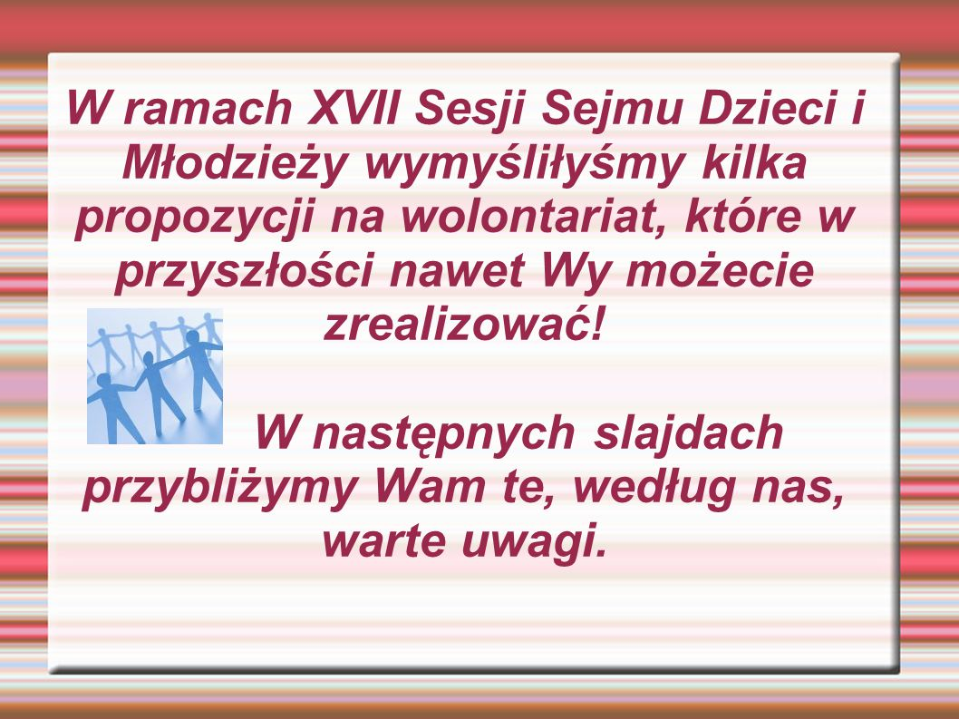 W ramach XVII Sesji Sejmu Dzieci i Młodzieży wymyśliłyśmy kilka propozycji na wolontariat, które w przyszłości nawet Wy możecie zrealizować! W następn