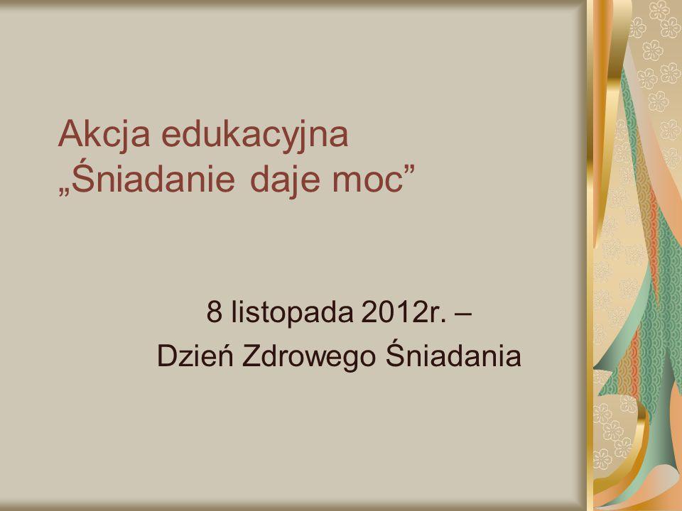 """Akcja edukacyjna """"Śniadanie daje moc"""" 8 listopada 2012r. – Dzień Zdrowego Śniadania"""
