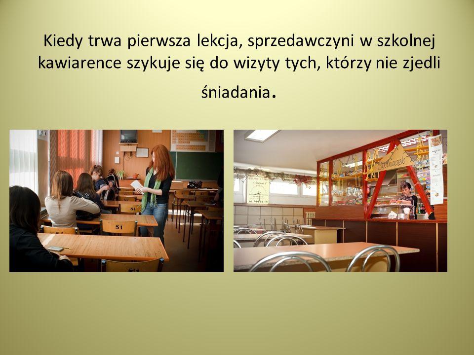 Kiedy trwa pierwsza lekcja, sprzedawczyni w szkolnej kawiarence szykuje się do wizyty tych, którzy nie zjedli śniadania.