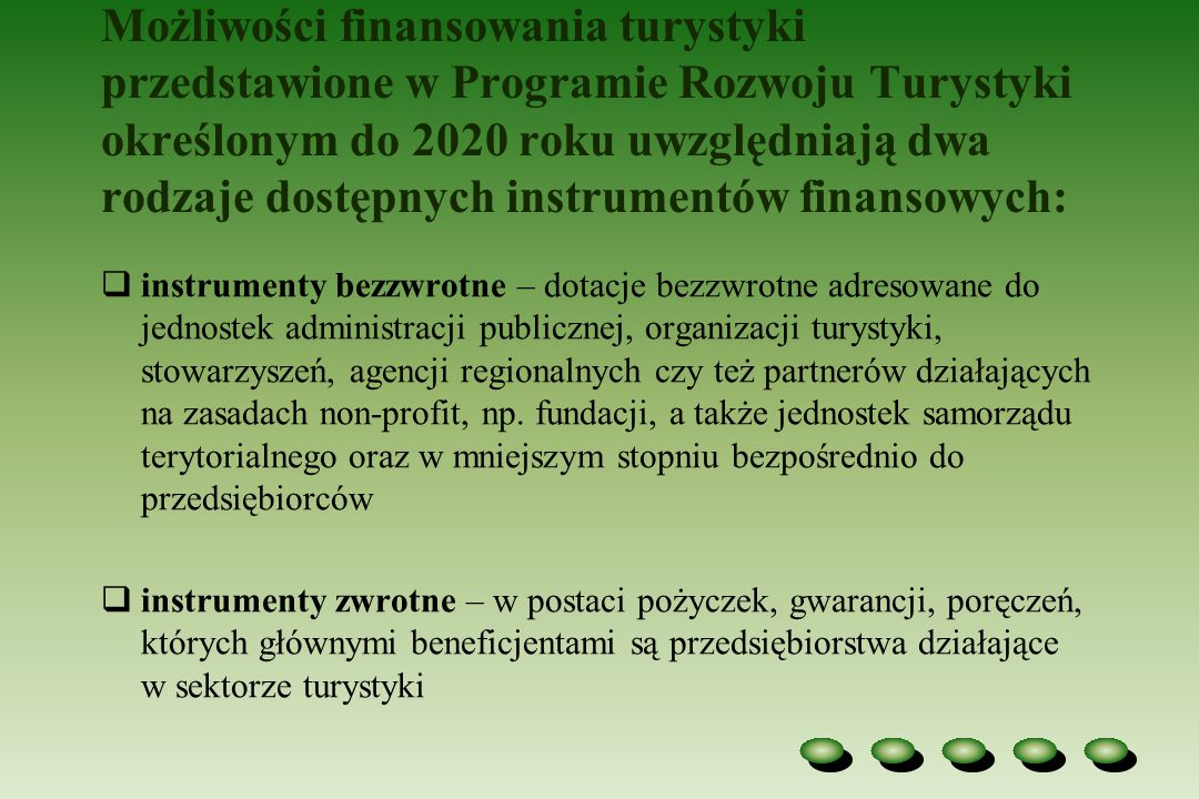 Możliwości finansowania turystyki przedstawione w Programie Rozwoju Turystyki określonym do 2020 roku uwzględniają dwa rodzaje dostępnych instrumentów