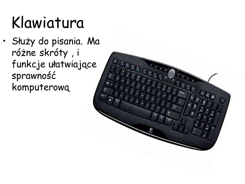 Klawiatura Służy do pisania. Ma różne skróty, i funkcje ułatwiające sprawność komputerową