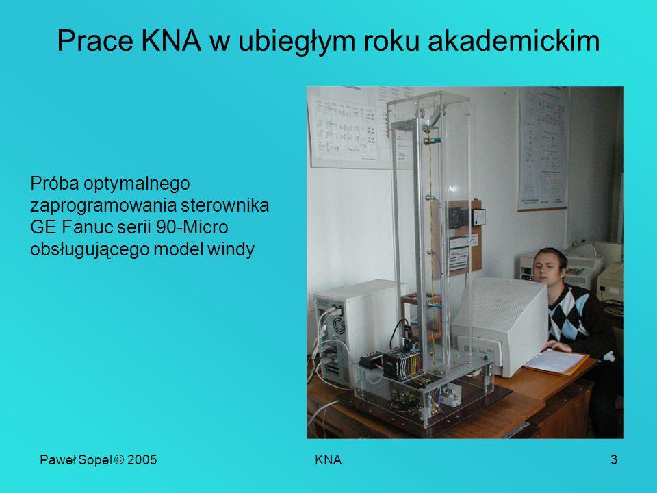 Paweł Sopel © 2005KNA3 Prace KNA w ubiegłym roku akademickim Próba optymalnego zaprogramowania sterownika GE Fanuc serii 90-Micro obsługującego model windy
