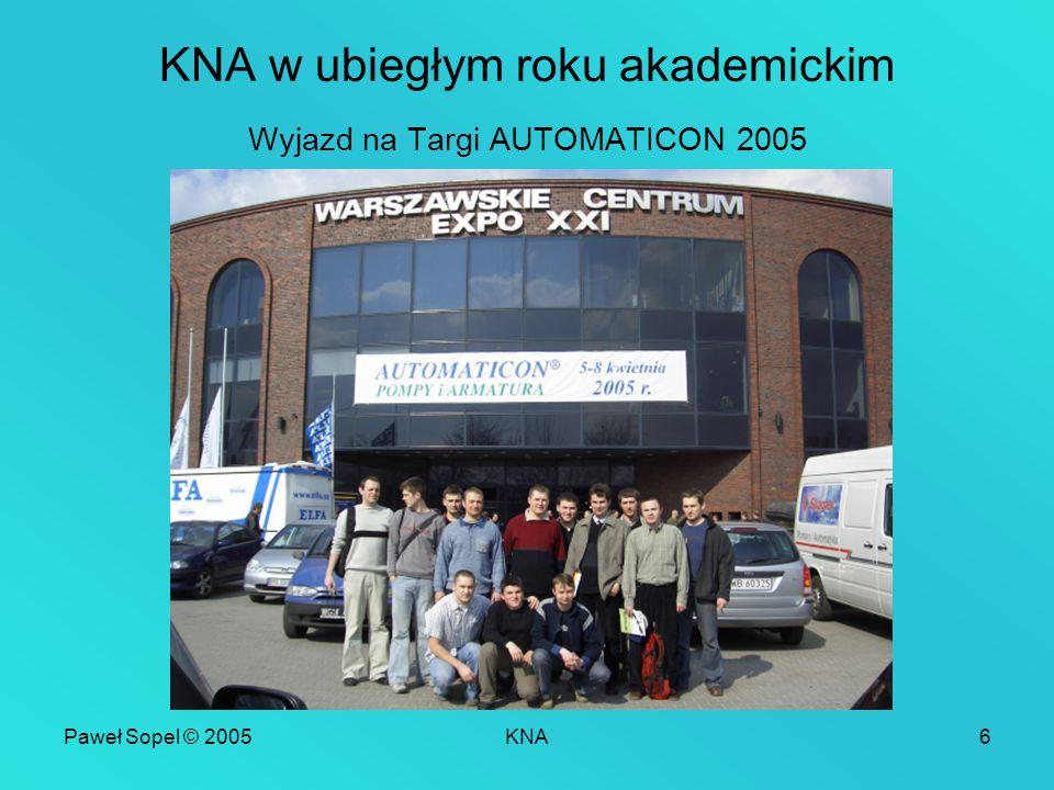 Paweł Sopel © 2005KNA6 KNA w ubiegłym roku akademickim Wyjazd na Targi AUTOMATICON 2005