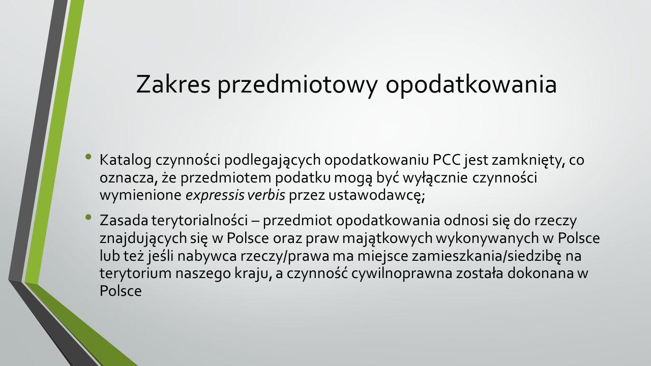 Zakres przedmiotowy opodatkowania Katalog czynności podlegających opodatkowaniu PCC jest zamknięty, co oznacza, że przedmiotem podatku mogą być wyłącz