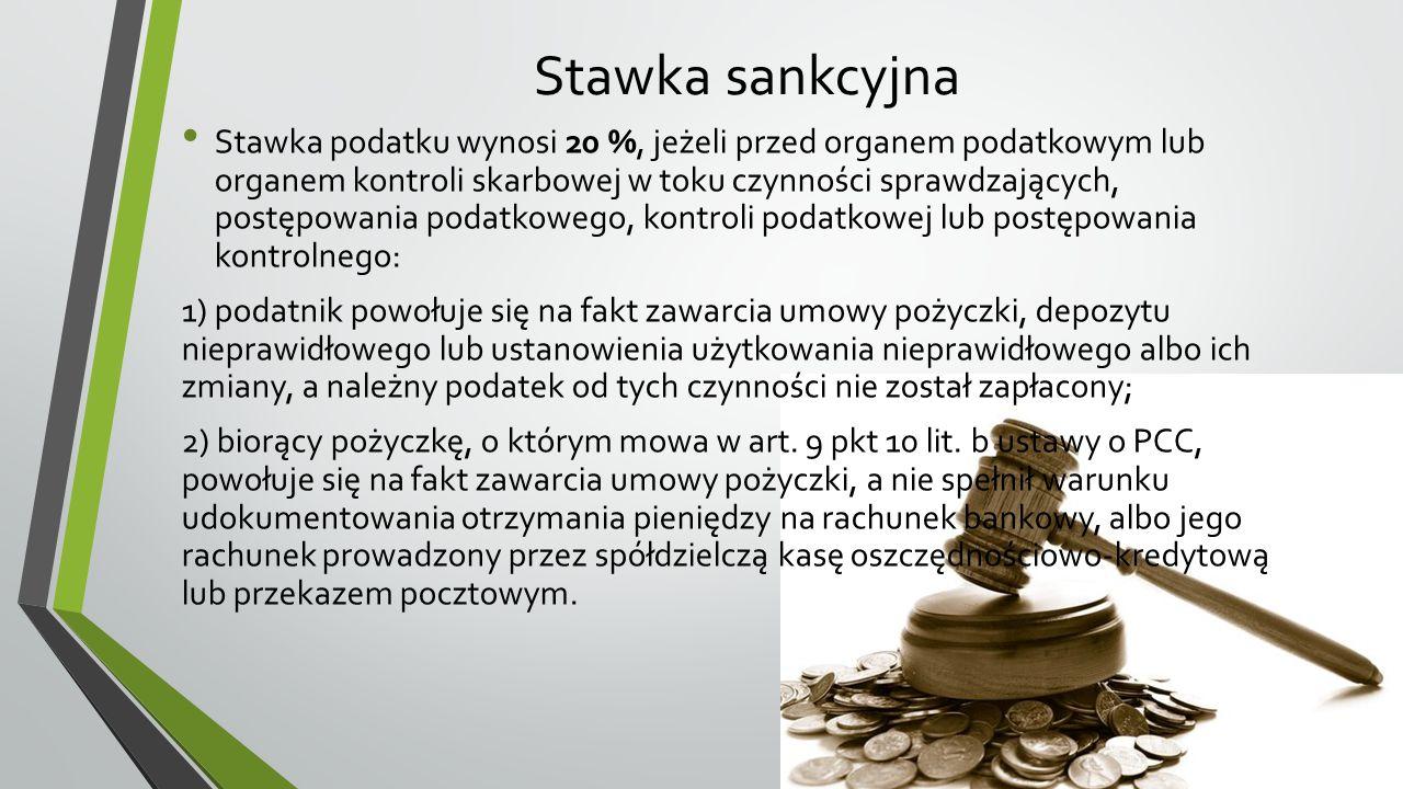 Stawka sankcyjna Stawka podatku wynosi 20 %, jeżeli przed organem podatkowym lub organem kontroli skarbowej w toku czynności sprawdzających, postępowa