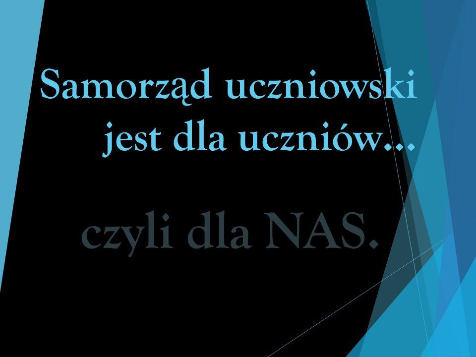 Samorz ą d uczniowski jest dla uczniów… czyli dla NAS.