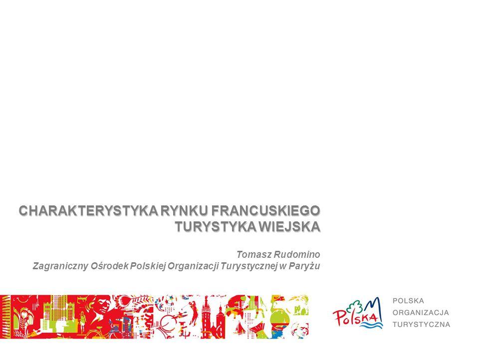 CHARAKTERYSTYKA RYNKU FRANCUSKIEGO TURYSTYKA WIEJSKA Tomasz Rudomino Zagraniczny Ośrodek Polskiej Organizacji Turystycznej w Paryżu