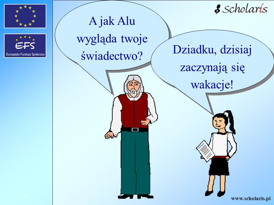www.scholaris.pl 2 A jak Alu wygląda twoje świadectwo? Dziadku, dzisiaj zaczynają się wakacje!