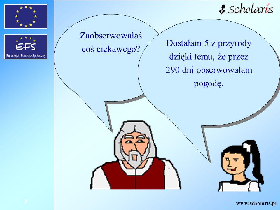 www.scholaris.pl 4 Dni dzieliły się na słoneczne, pochmurne i deszczowe.