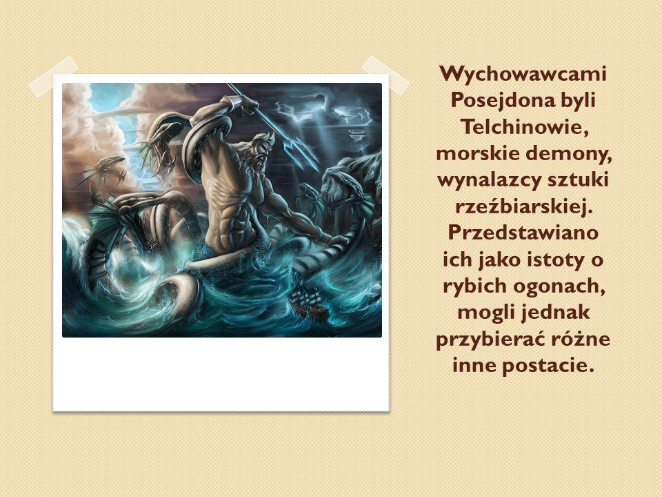 Wychowawcami Posejdona byli Telchinowie, morskie demony, wynalazcy sztuki rzeźbiarskiej. Przedstawiano ich jako istoty o rybich ogonach, mogli jednak