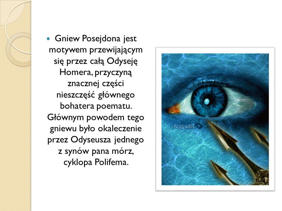 Gniew Posejdona jest motywem przewijającym się przez całą Odyseję Homera, przyczyną znacznej części nieszczęść głównego bohatera poematu. Głównym powo