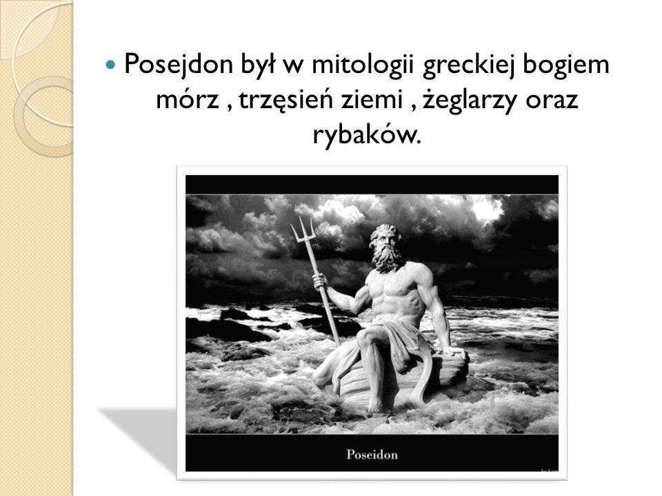 Posejdon był w mitologii greckiej bogiem mórz, trzęsień ziemi, żeglarzy oraz rybaków.