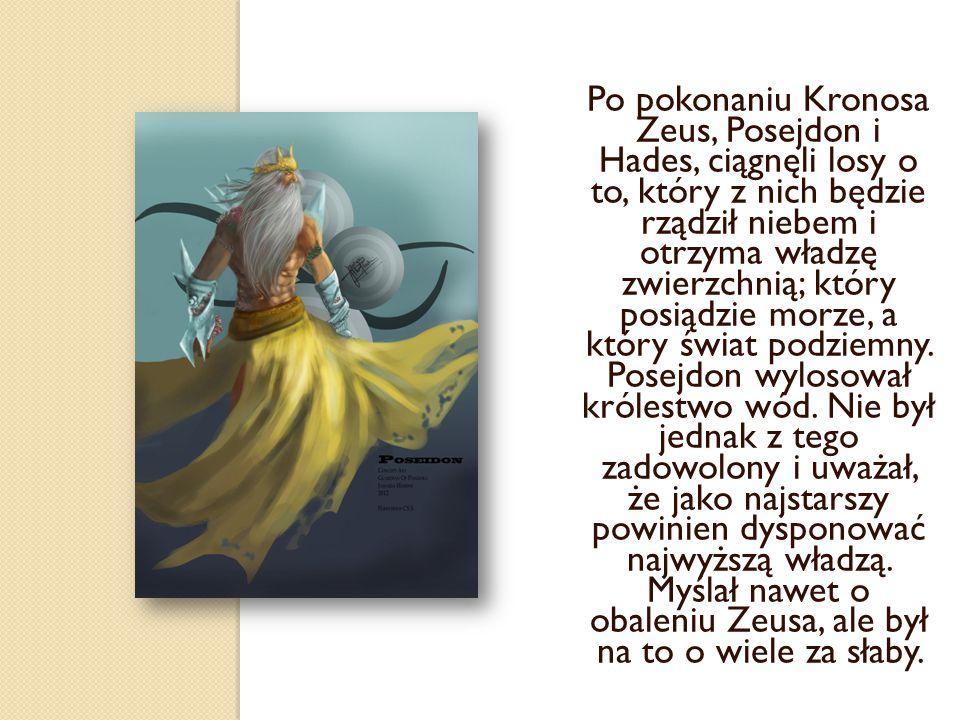 Po pokonaniu Kronosa Zeus, Posejdon i Hades, ciągnęli losy o to, który z nich będzie rządził niebem i otrzyma władzę zwierzchnią; który posiądzie morz