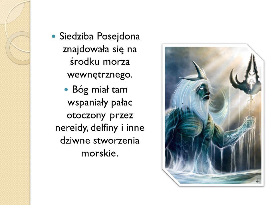 Siedziba Posejdona znajdowała się na środku morza wewnętrznego. Bóg miał tam wspaniały pałac otoczony przez nereidy, delfiny i inne dziwne stworzenia