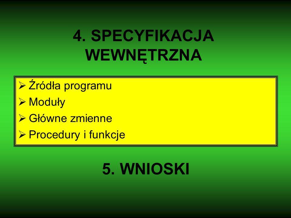 4. SPECYFIKACJA WEWNĘTRZNA  Źródła programu  Moduły  Główne zmienne  Procedury i funkcje 5.