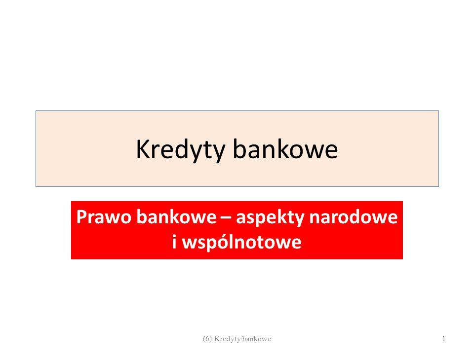 Kredyty bankowe Prawo bankowe – aspekty narodowe i wspólnotowe 1(6) Kredyty bankowe