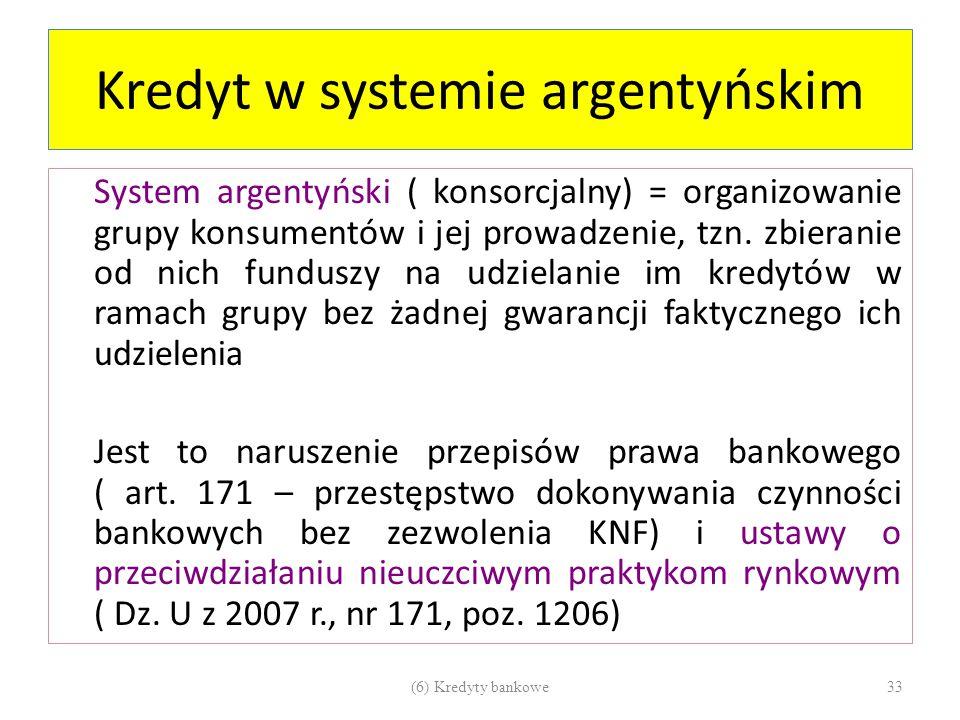 Kredyt w systemie argentyńskim System argentyński ( konsorcjalny) = organizowanie grupy konsumentów i jej prowadzenie, tzn. zbieranie od nich funduszy
