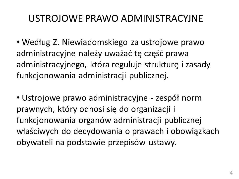 USTROJOWE PRAWO ADMINISTRACYJNE Według Z. Niewiadomskiego za ustrojowe prawo administracyjne należy uważać tę część prawa administracyjnego, która reg