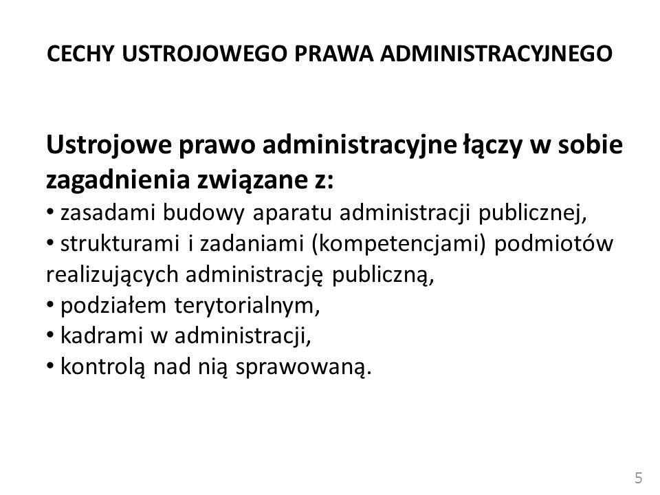 CECHY USTROJOWEGO PRAWA ADMINISTRACYJNEGO 5 Ustrojowe prawo administracyjne łączy w sobie zagadnienia związane z: zasadami budowy aparatu administracj
