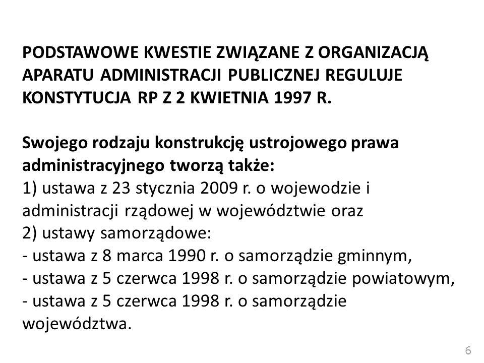 6  PODSTAWOWE KWESTIE ZWIĄZANE Z ORGANIZACJĄ APARATU ADMINISTRACJI PUBLICZNEJ REGULUJE KONSTYTUCJA RP Z 2 KWIETNIA 1997 R. Swojego rodzaju konstrukcj