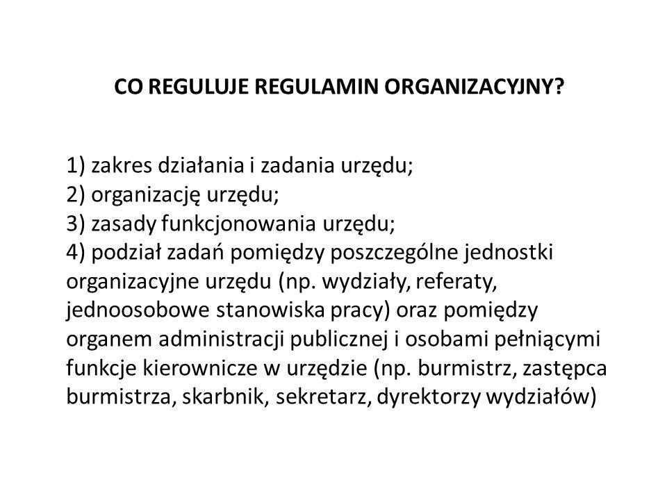 CO REGULUJE REGULAMIN ORGANIZACYJNY? 1) zakres działania i zadania urzędu; 2) organizację urzędu; 3) zasady funkcjonowania urzędu; 4) podział zadań po
