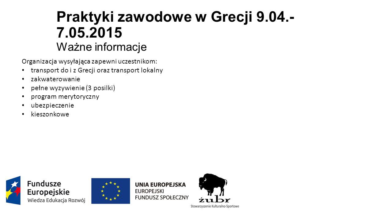 Praktyki zawodowe w Grecji 9.04.- 7.05.2015 Ważne informacje Organizacja wysyłająca zapewni uczestnikom: transport do i z Grecji oraz transport lokalny zakwaterowanie pełne wyzywienie (3 posilki) program merytoryczny ubezpieczenie kieszonkowe