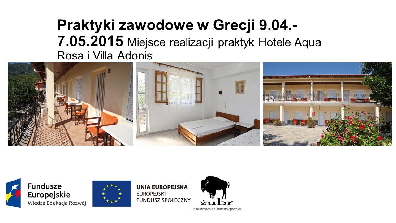 Praktyki zawodowe w Grecji 9.04.- 7.05.2015 Miejsce realizacji praktyk Hotele Aqua Rosa i Villa Adonis