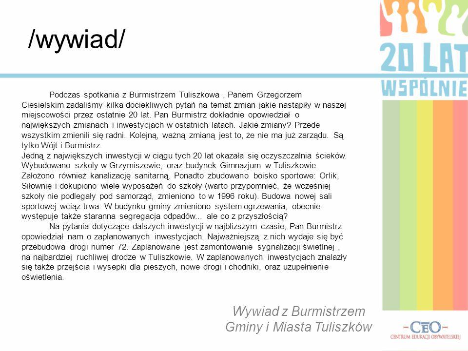 Podczas spotkania z Burmistrzem Tuliszkowa, Panem Grzegorzem Ciesielskim zadaliśmy kilka dociekliwych pytań na temat zmian jakie nastąpiły w naszej mi