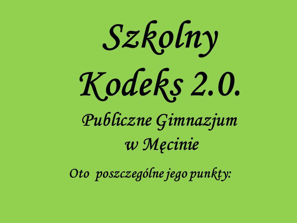 Szkolny Kodeks 2.0. Publiczne Gimnazjum w Męcinie Oto poszczególne jego punkty: