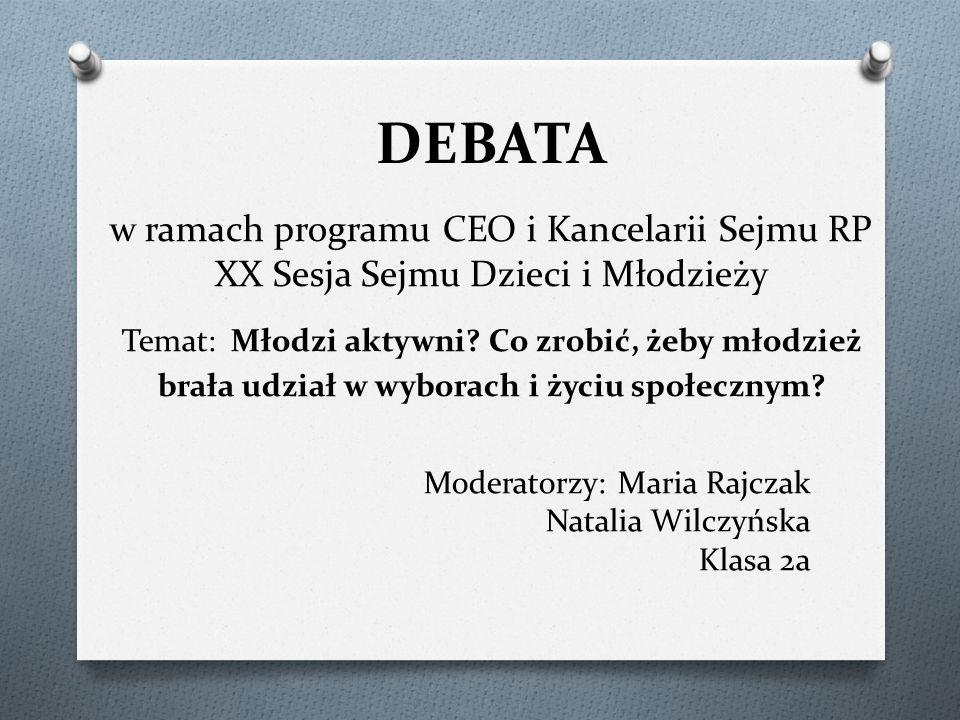 DEBATA w ramach programu CEO i Kancelarii Sejmu RP XX Sesja Sejmu Dzieci i Młodzieży Temat: Młodzi aktywni? Co zrobić, żeby młodzież brała udział w wy