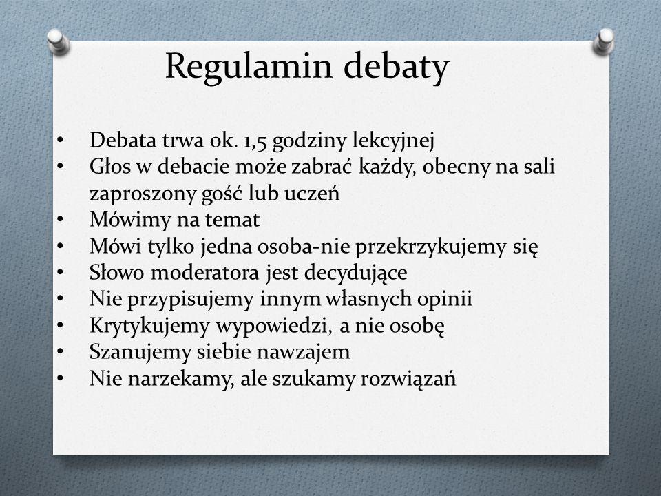 Regulamin debaty Debata trwa ok. 1,5 godziny lekcyjnej Głos w debacie może zabrać każdy, obecny na sali zaproszony gość lub uczeń Mówimy na temat Mówi