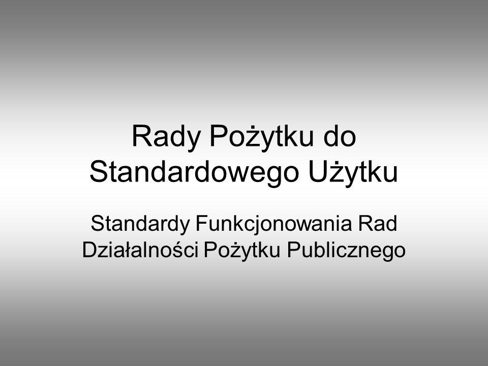 Rady Pożytku do Standardowego Użytku Standardy Funkcjonowania Rad Działalności Pożytku Publicznego