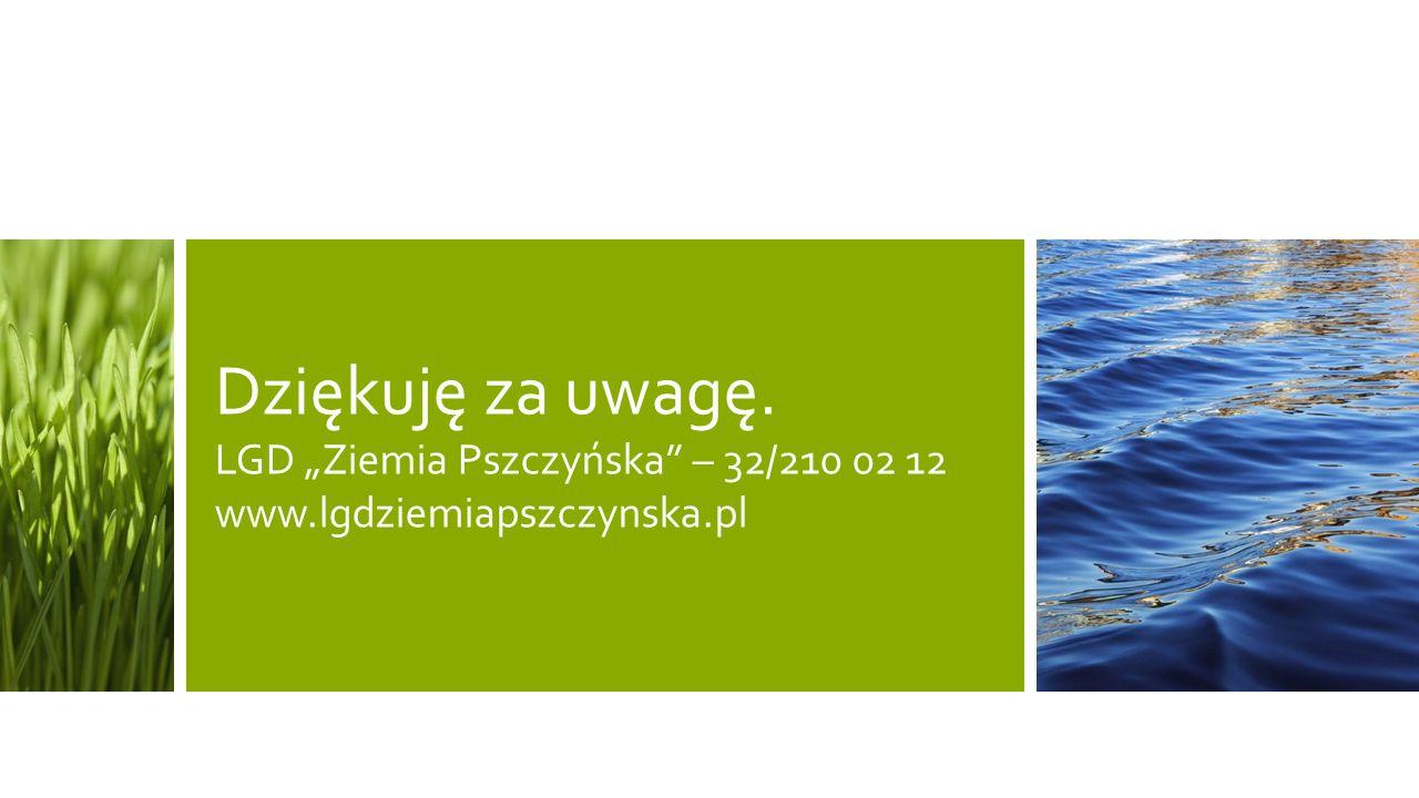 """Dziękuję za uwagę. LGD """"Ziemia Pszczyńska – 32/210 02 12 www.lgdziemiapszczynska.pl"""