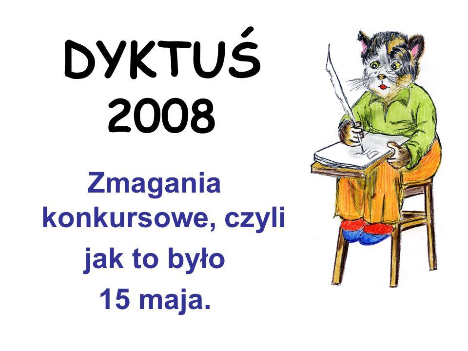 DYKTUŚ 2008 Zmagania konkursowe, czyli jak to było 15 maja.