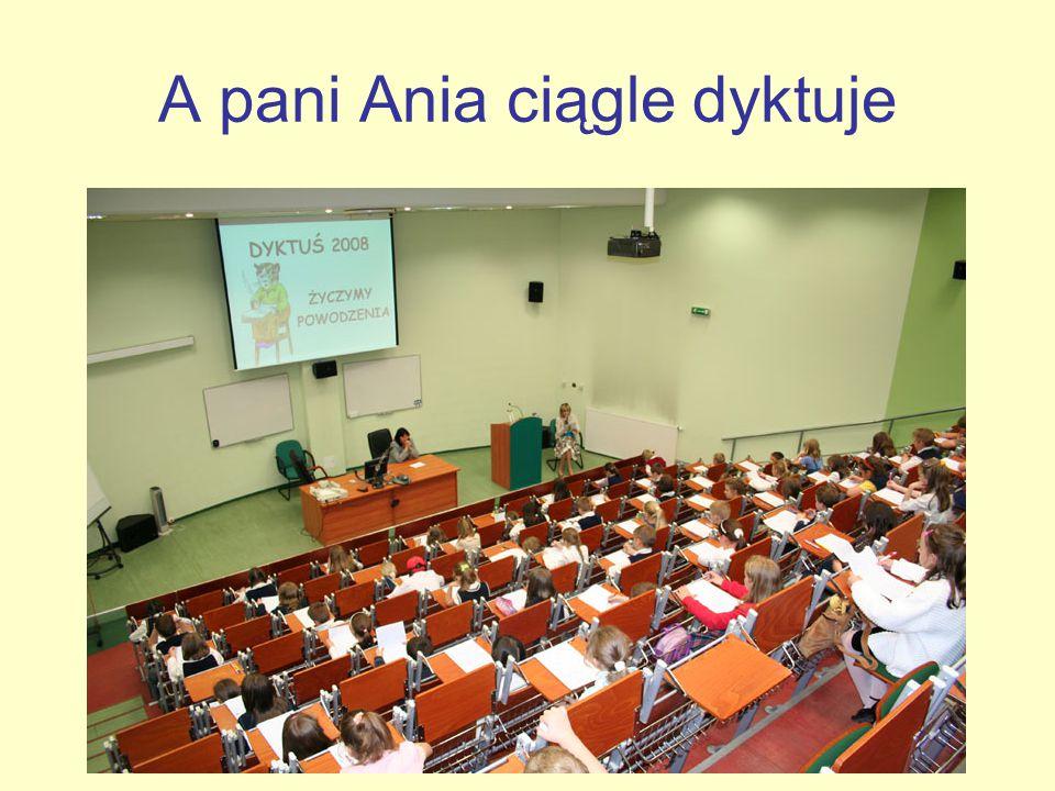 A pani Ania ciągle dyktuje