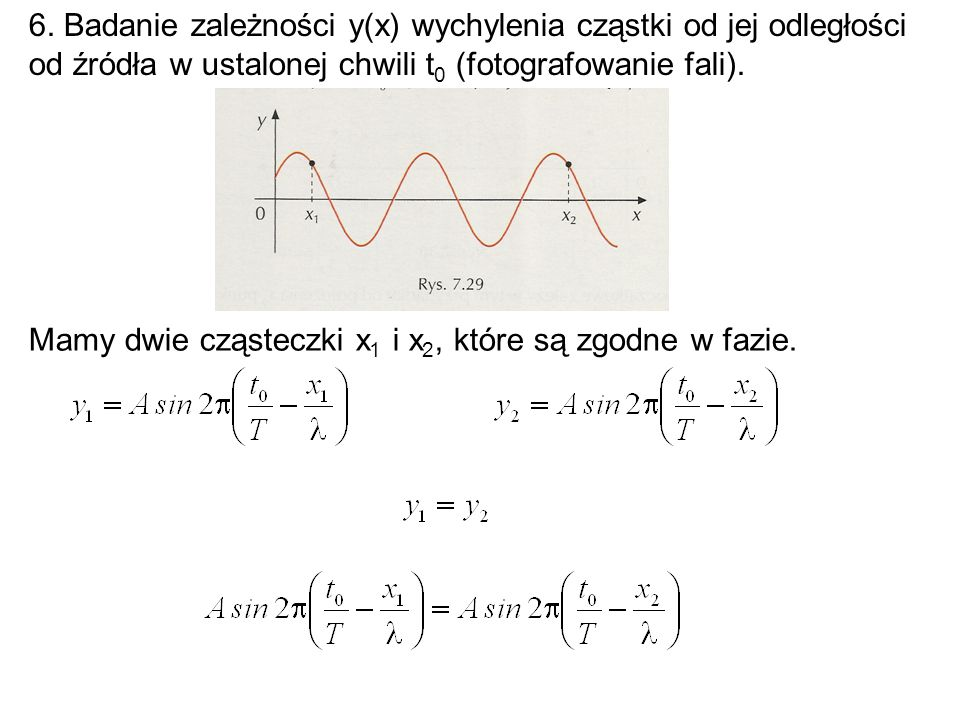6. Badanie zależności y(x) wychylenia cząstki od jej odległości od źródła w ustalonej chwili t 0 (fotografowanie fali). Mamy dwie cząsteczki x 1 i x 2