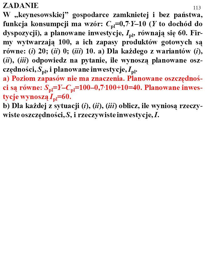 """112 ZADANIE W """"keynesowskiej"""" gospodarce zamknietej i bez państwa, funkcja konsumpcji ma wzór: C pl =0,7. Y–10 (Y to dochód do dyspozycji), a planowan"""