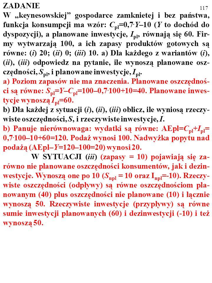 """116 ZADANIE W """"keynesowskiej"""" gospodarce zamknietej i bez państwa, funkcja konsumpcji ma wzór: C pl =0,7. Y–10 (Y to dochód do dyspozycji), a planowan"""