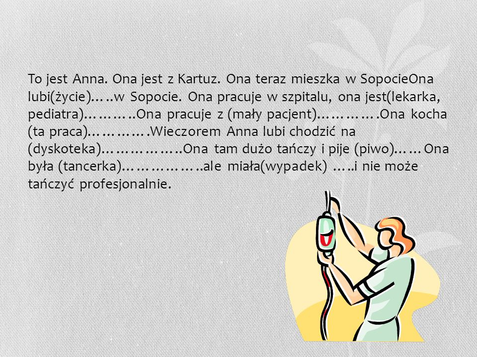To jest Anna. Ona jest z Kartuz. Ona teraz mieszka w SopocieOna lubi(życie)…..w Sopocie.