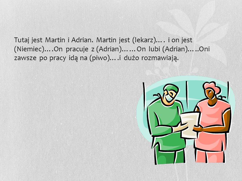 Tutaj jest Martin i Adrian. Martin jest (lekarz)….