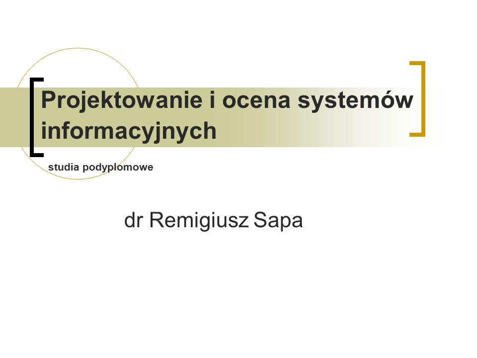 Projektowanie i ocena systemów informacyjnych studia podyplomowe dr Remigiusz Sapa