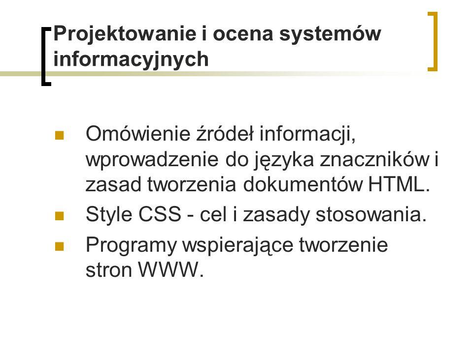 Projektowanie i ocena systemów informacyjnych Omówienie źródeł informacji, wprowadzenie do języka znaczników i zasad tworzenia dokumentów HTML. Style
