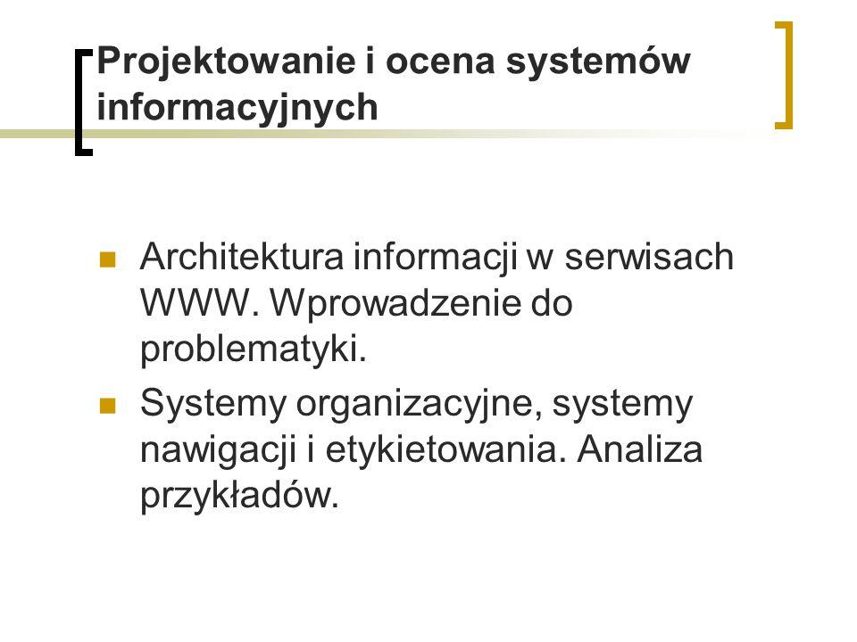 Projektowanie i ocena systemów informacyjnych Architektura informacji w serwisach WWW. Wprowadzenie do problematyki. Systemy organizacyjne, systemy na