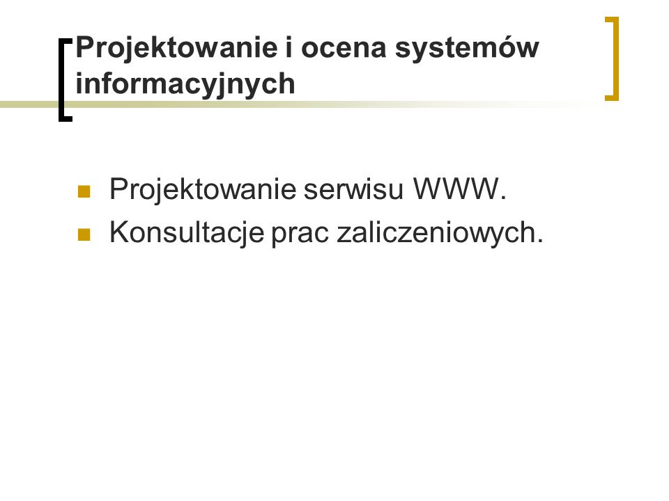 Projektowanie i ocena systemów informacyjnych Projektowanie serwisu WWW. Konsultacje prac zaliczeniowych.