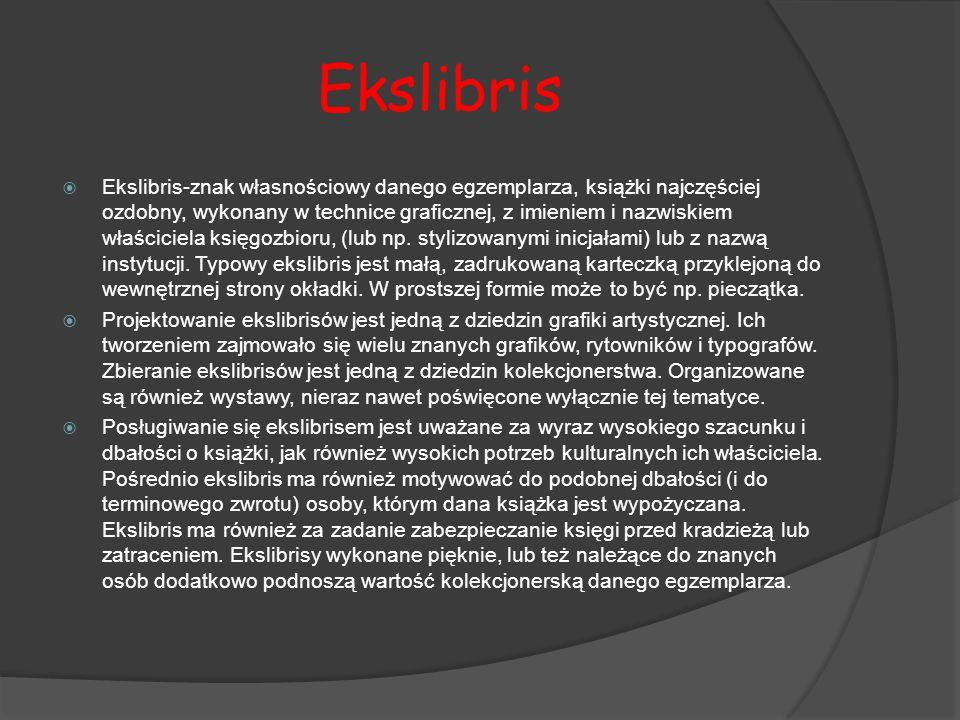 Ekslibris  Ekslibris-znak własnościowy danego egzemplarza, książki najczęściej ozdobny, wykonany w technice graficznej, z imieniem i nazwiskiem właśc