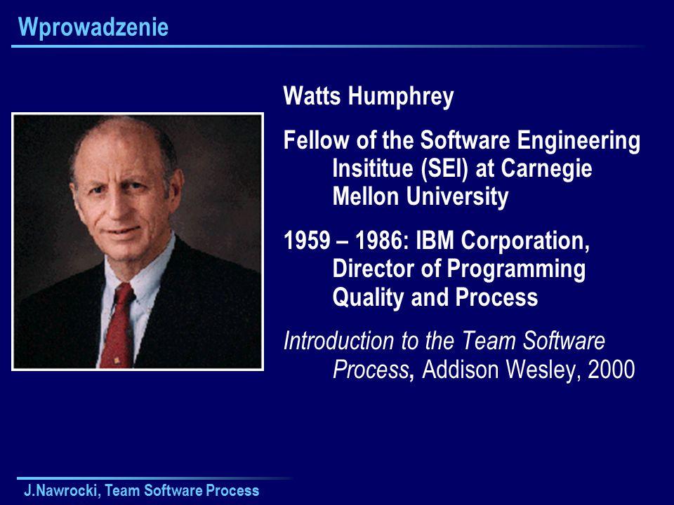 J.Nawrocki, Team Software Process Role w TSP Lider zespołu Kierownik rozwoju Kierownik planowania Kierownik jakości Kierownik wspomagania