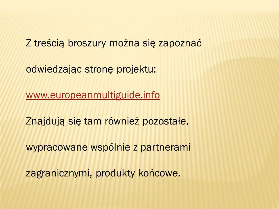 Z treścią broszury można się zapoznać odwiedzając stronę projektu: www.europeanmultiguide.info www.europeanmultiguide.info Znajdują się tam również pozostałe, wypracowane wspólnie z partnerami zagranicznymi, produkty końcowe.