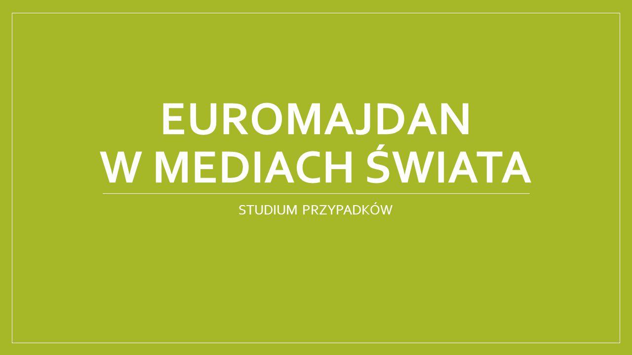 EUROMAJDAN W MEDIACH ŚWIATA STUDIUM PRZYPADKÓW